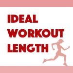Ideal Workout Length