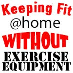 Keeping Fit at Home Without Exercise Equipment