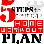 5 Steps To Creating A Home Workout Plan